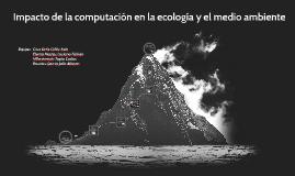 Copy of Impacto de la computación en la ecología y el medio ambiente