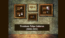 Copy of Presidente Felipe Calderon (2006-2012)