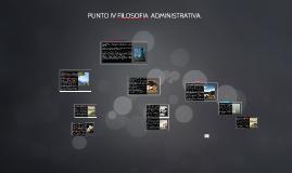 PUNTO IV fILOSOFIA  ADMINISTRATIVA.