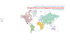 Grupo 6: Ética en los Negocios Internacionales