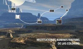 Copy of INSTITUCIONES ADMINISTRATIVAS DE LAS COLONIAS