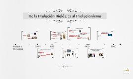 De la Evolución Biológica al Evolucionismo