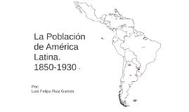 Población de A.L.1850-1930