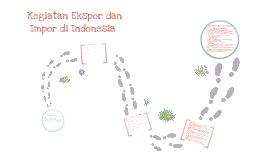 Copy of Kegiatan Ekspor dan Impor di Indonesia
