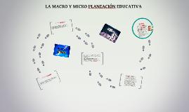 LA MACRO Y MICRO PLANEACIÓN EDUCATIVA