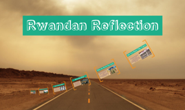 Copy of Rwandan Reflection…By: Addy, Cassidy, and Sophia