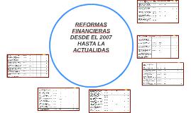 REFORMAS FINANCIERAS  DESDE EL 2007  HASTA LA ACTUALIDAS