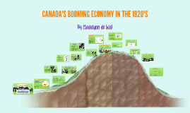 Copy of CANADA'S BOOMING ECONOMY IN THE 1920'S