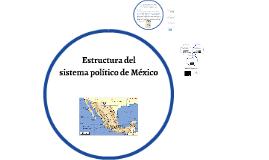 Estructura del Sistema Político de México