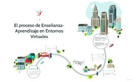 El proceso de enseñanza-aprendizaje en Entornos Virtuales de