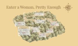 Enter a Woman, Pretty Enough