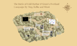 The Battle of Cold Harbor & the Overland Campaign By: Meg, K