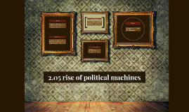 2.05 rise of political machines