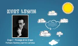 Kurt Lewin - Grupo 1 Psicología de los Grupos - UPAO