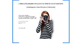 A BIBLIOTECONOMIA APLICADA NO ÂMBITO DA FOTOGRAFIA (Cataloga