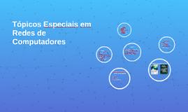 Tópicos Especiais em Redes de Computadores