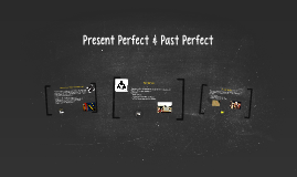 Present Perfect & Past Perfect
