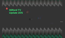 Milford TV Update 3/25