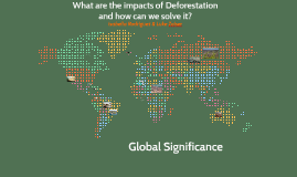What are the impacts of Deforestation and how can we solve it?