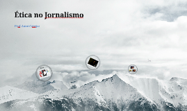 Copy of Ética no Jornalismo