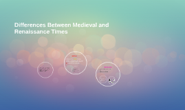 Differences Between Medieval and Renaissance Times