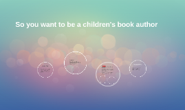 So you want to be a children's book author