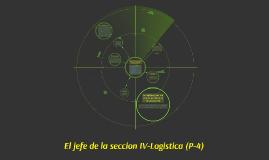 El jefe de la seccion IV-Logistica (P-4)