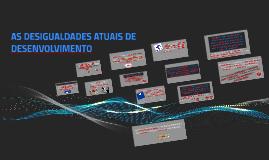 Copy of AS DESIGUALDADES ACTUAIS DE DESENVOLVIMENTO