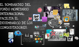 EL BOMBARDEO DEL FONDO MONETARIO INTERNACIONAL FACILITA EL DESEMBARCO DE LOS CONQUISTADORES.