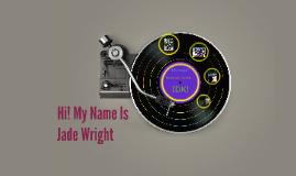 Hi! My Name Is Jade Wright