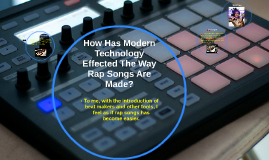 How Has Modern Technology Effected The Way Rap Songs Are Mad