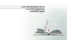 Copy of LOS PROFESORES ANTE LAS INNOVACIONES CURRICULARES