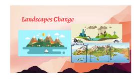 Landscapes Change
