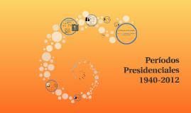 Copy of Períodos Presidenciales 1940-2012
