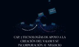 TECNOLOGÍAS DE APOYO A LA CREACIÓN DEL VALOR Y SU INCORPORAC