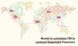 Mutații în activitatea FMI în contextul Globalizării Financi