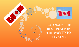 IS CANADA THE BEST PLACE IN THE WORLD TO    LIVE IN