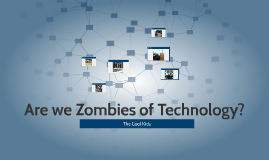 Are we Zombies of Technology?