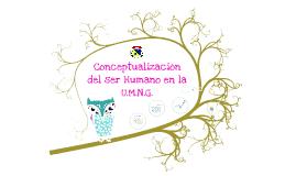 Copy of Conceptualización del ser humano en la Umng