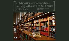 Collaboration and connections: working with users to build online collections