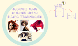 Copy of Copy of CHANGE HAIR COLOUR USING BASIC TECHNIQUES