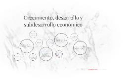 Crecimiento, desarrollo y subdesarrollo económico