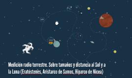 Medición radio terrestre. Sobre tamaños y distancia al Sol y la Luna (Eratóstenes, Aristarco  e Hiparco)