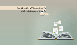 The Benefits of Technology in a Revolutionized Society