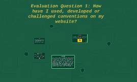 Evaluation Question 1: How have I used, developed or challen