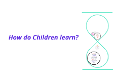 How do Children learn?