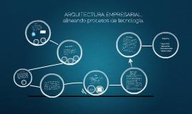 Copy of ARQUITECTURA EMPRESARIAL, alineando procesos de tecnología.