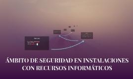Copy of ÁMBITO DE SEGURIDAD EN INSTALACIONES CON RECURSOS INFORMÁTIC