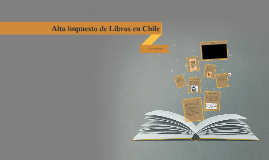 Copy of Copy of Copy of Alto impuesto de Libros en Chile