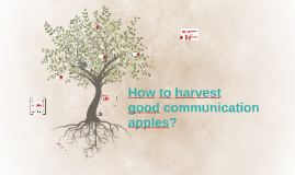 How to harvest good communication apples?
